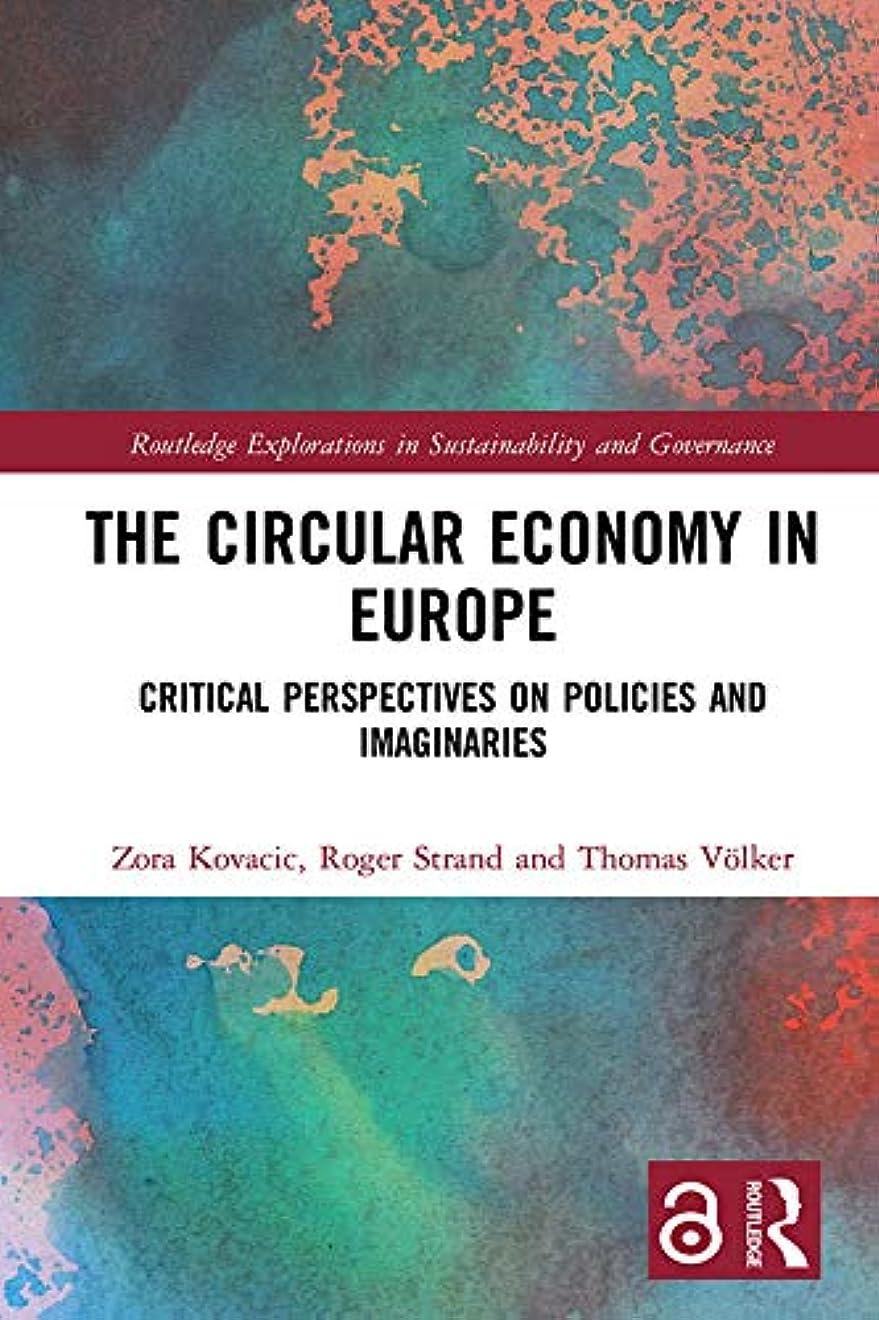 アッパー楽観強化The Circular Economy in Europe: Critical Perspectives on Policies and Imaginaries (Routledge Explorations in Sustainability and Governance) (English Edition)
