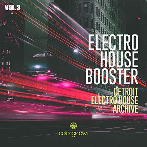 Electro House Booster, Vol. 3 (Detroit Electro House Archive)