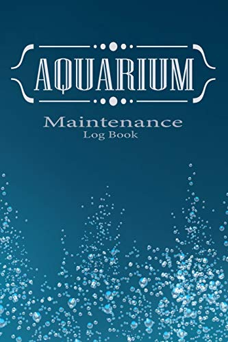 Aquarium maintenance log book: Home Fish Tank maintenance notebook for water tests, water changes, treatments given, etc.