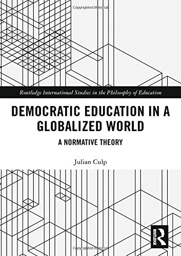 Compare Textbook Prices for Democratic Education in a Globalized World: A Normative Theory Routledge International Studies in the Philosophy of Education 1 Edition ISBN 9780367136543 by Culp, Julian