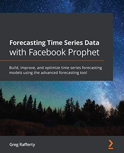 Compare Textbook Prices for Forecasting Time Series Data with Facebook Prophet: Build, improve, and optimize time series forecasting models using the advanced forecasting tool  ISBN 9781800568532 by Rafferty, Greg