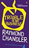 Trouble is My Business (Philip Marlowe Series) (English Edition)