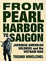 From Pearl Harbor to Saigon: Japanese American Soldiers and the Vietnam War (Haymarket Series)