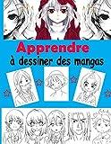 Apprendre à dessiner des mangas: Livre de dessin manga étape par étape pour les enfants...