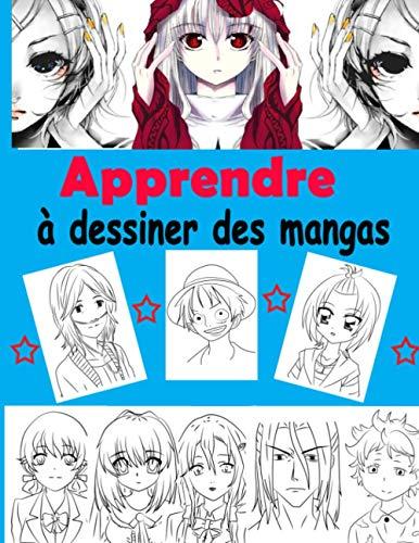 Apprendre à dessiner des mangas: Livre de dessin manga étape par étape pour les enfants et adultes un guide complet pour apprendre toutes les techniques