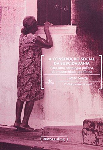 A Construção Social da Subcidadania. Para Uma Sociologia Política da Modernidade Periférica