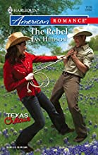 The Rebel (Texas Outlaws) (Harlequin American Romance #1135)