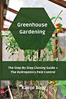 Greenhouse Gardening: The Step-By-Step Cloning Guide + The Hydroponics Pest Control