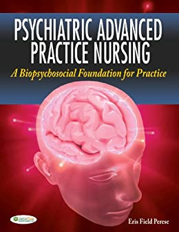 Psychiatric Advanced Practice Nursing A Biopsychosocial Foundation for Practice by [Eris F Perese]