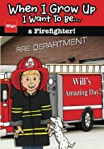 When I Grow Up I Want To Be...a Firefighter!: Will's Amazing Day!