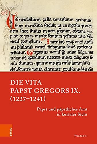 Die Vita Papst Gregors IX. (1227–1241): Papst und päpstliches Amt in kurialer Sicht (Papsttum im mittelalterlichen Europa)