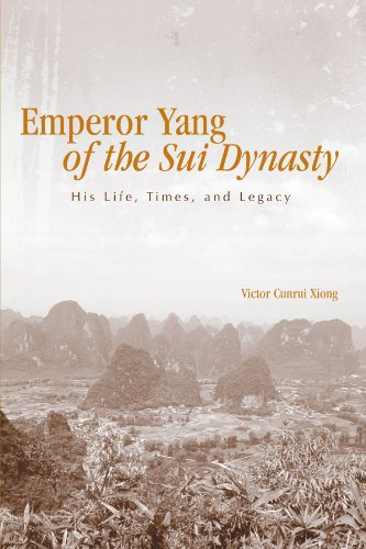 Emperor Yang of the Sui Dynasty: His Life, Times, And Legacy (Suny Series in Chinese Philosophy Ans Culture) (SUNY series in Chinese Philosophy and Culture)