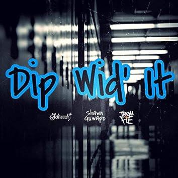 Dip Wid It (feat. DJ Schreach & Tre Oh Fie)