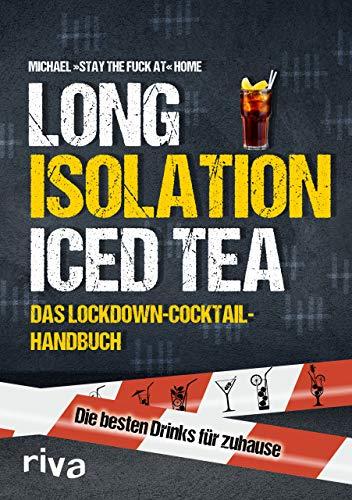 Long Isolation Iced Tea: Das Lockdown-Cocktail-Handbuch
