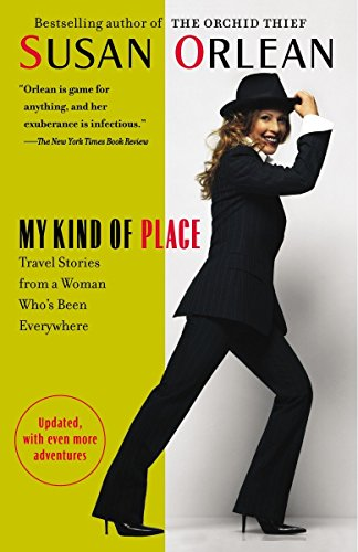 My Kind of Place: Travel Stories from a Woman Who's Been Everywh