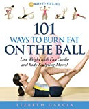 101 Ways To Burn Fat On The Ball: Lose Weight with Fun Cardio and Body-Sculpting Moves! (Ways to Workout)