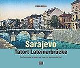 Sarajevo - Tatort Lateinerbrücke: Eine Spurensuche im Gestern und Heute einer faszinierenden Stadt