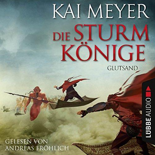 Glutsand     Die Sturmkönige 3              Autor:                                                                                                                                 Kai Meyer                               Sprecher:                                                                                                                                 Andreas Fröhlich                      Spieldauer: 7 Std. und 45 Min.     344 Bewertungen     Gesamt 4,3