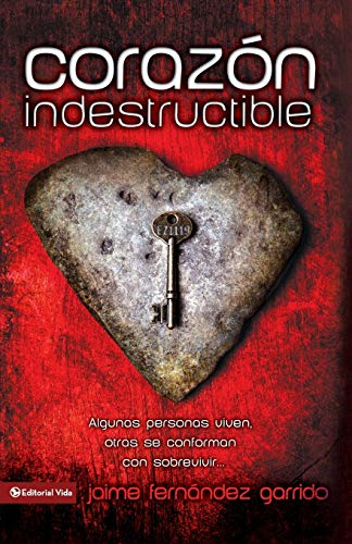 Corazon Indestructible: Algunas Personas Viven, Otras Se Conforman Con Sobrevivir... = Indestructible Heart