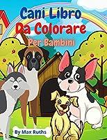 Cani Libro Da Colorare: Libro da colorare e attività per bambini con i cani / libro per ragazze e ragazzi / libro da colorare per bambini che allevia lo stress / per bambini dai 4 agli 8 anni