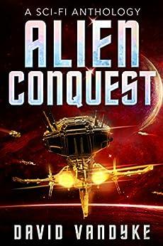 Alien Conquest: Stories of Alien Conflict (Stellar Conquest Series Book 6) by [David VanDyke]