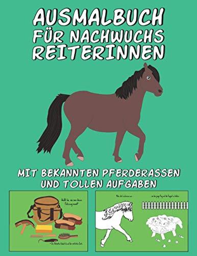 AUSMALBUCH FÜR NACHWUCHS REITERINNEN: Kinder Malbuch mit tollen Pferde Motiven wie z.B. Pferderassen (Shetlandpony, Haflinger, Araber usw.) Kutsche, Sattel, Putzzeug,... & tollen Aufgaben