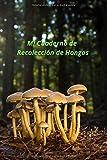 Mi Cuaderno de Recolección de Hongos: Libro de recolección de hongos   Diario de recolección de hongos frescos