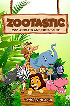 Zootastic: Zoo animals and friendship by [Rebecca Brown]