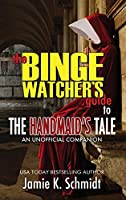 The Binge Watcher's Guide To The Handmaid's Tale - An Unofficial Companion