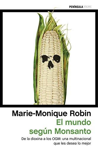 El mundo según Monsanto: De la dioxina a los OGM: una multinacional que les desea lo mejor