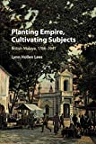 "Planting Empire, Cultivating Subjects: British Malaya, 1786€""1941"