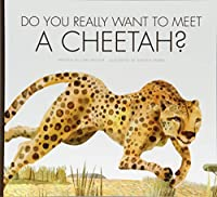 Do You Really Want to Meet a Cheetah? (Do You Really Want to Meet??)
