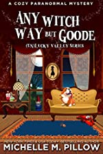Any Witch Way But Goode: A Cozy Paranormal Mystery ((Un)Lucky Valley Book 2)