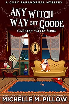 Any Witch Way But Goode: A Cozy Paranormal Mystery ((Un)Lucky Valley Book 2) by [Michelle M. Pillow]