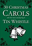 30 Christmas Carols with Sheet Music and Fingering for Tin Whistle (Whistle for Kids Book 1) (English Edition)