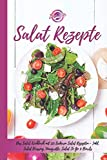 Salat Rezepte: Das Salat Kochbuch mit 125 leckeren Salat Rezepten - Inkl. Salat Dressing, Vinaigrette, Salat 'To Go' & Bowls - Einfache Salatrezepte für eine gesunde und ausgewogene Ernährung