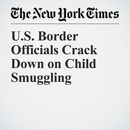U.S. Border Officials Crack Down on Child Smuggling copertina