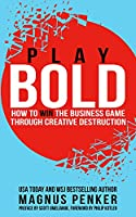 Play Bold: How to Win the Business Game through Creative Destruction