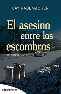 El asesino entre los escombros: Hamburgo, 1947 par Cay Rademacher