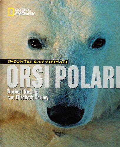 Orsi polari. Incontri ravvicinati. Ediz. illustrata