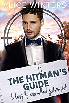 The Hitman's Guide to Tying the Knot Without Getting Shot: (The Hitman's Guide 3) by [Alice Winters]