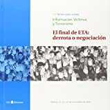 VII Seminario sobre información, víctimas y terrorismo. El final de ETA: derrota o negociación: Madr...