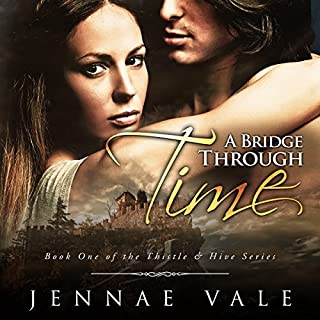 A Bridge Through Time     Book 1 of The Thistle & Hive Series              By:                                                                                                                                 Jennae Vale                               Narrated by:                                                                                                                                 Paul Woodson                      Length: 8 hrs and 6 mins     304 ratings     Overall 4.2