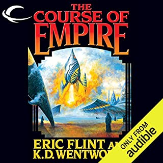 The Course of Empire                   By:                                                                                                                                 Eric Flint,                                                                                        K. D. Wentworth                               Narrated by:                                                                                                                                 Chris Patton                      Length: 18 hrs and 50 mins     167 ratings     Overall 4.2