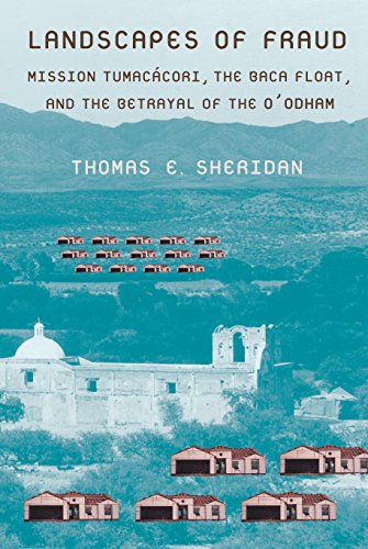 Landscapes of Fraud: Mission Tumacácori, the Baca Float, and the Betrayal of the O'odham (La Frontera: People and Their Environments in the US-Mexico Borderlands) (English Edition)
