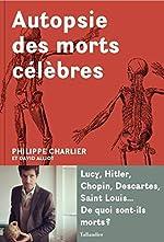 Autopsie des morts célèbres de Philippe Charlier