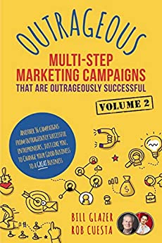 OUTRAGEOUS Multi-Step Marketing Campaigns That Are Outrageously Successful (Vol. 2) (OUTRAGEOUS Campaigns) by [Bill Glazer, Rob Cuesta]