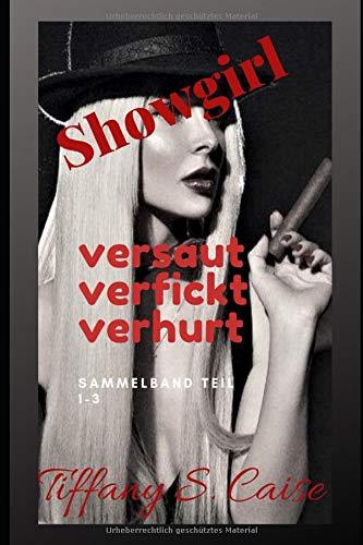 Showgirl - versaut verfickt verhurt ! Komplettausgabe (Teil 1-3): erotischer Sexroman, unzensiert 18+