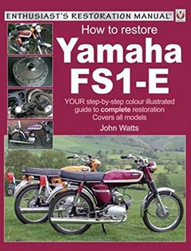 How to Restore Yamaha FS1-E: Your Step-By-Step Colour Illustrated Guide to Complete Restoration (Enthusiast's Resoration Manual)