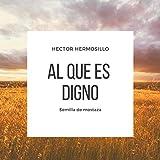 Al que es Digno (with Semilla de Mostaza) (feat. Roger Hudson)